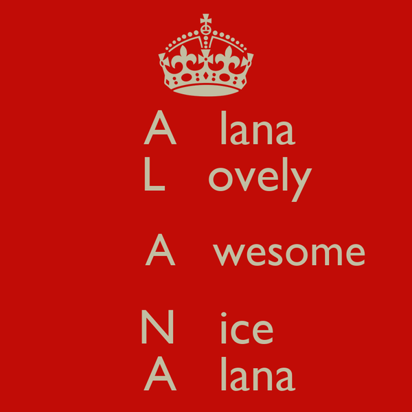 A   lana    L   ovely         A   wesome N   ice   A   lana