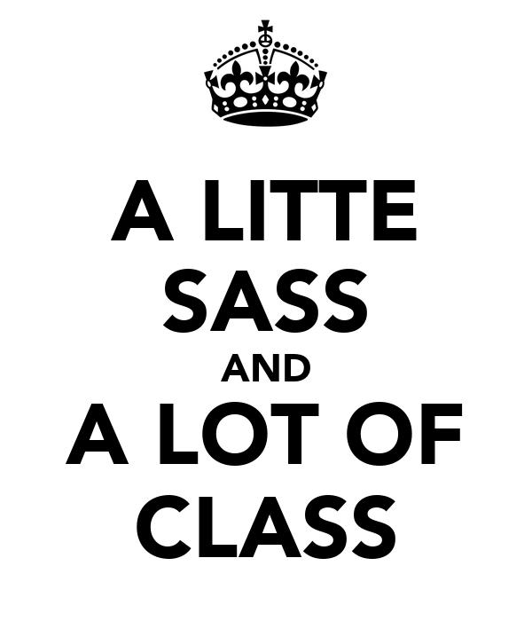 A LITTE SASS AND A LOT OF CLASS