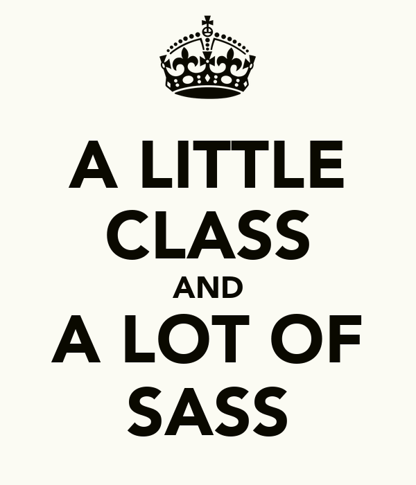 A LITTLE CLASS AND A LOT OF SASS