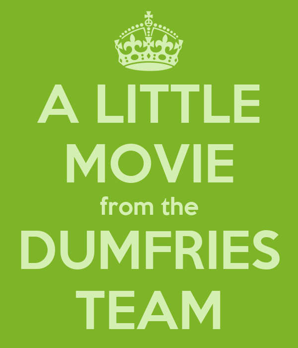 A LITTLE MOVIE from the DUMFRIES TEAM