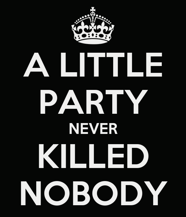 a little party never killed nobody poster kristen keep calm o matic. Black Bedroom Furniture Sets. Home Design Ideas