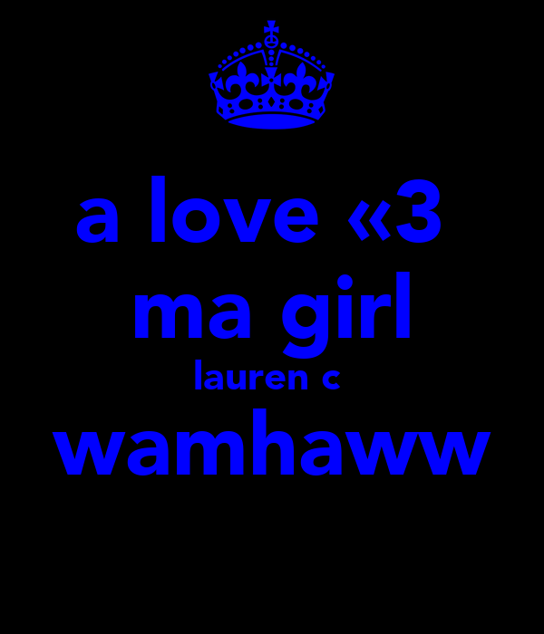 a love «3  ma girl lauren c  wamhaww