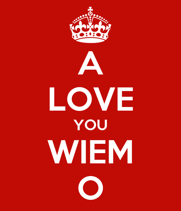 A LOVE YOU WIEM O