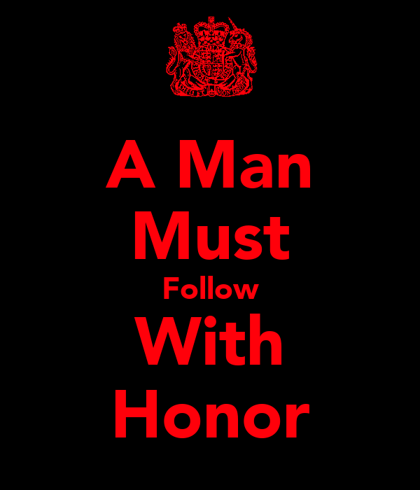 A Man Must Follow With Honor