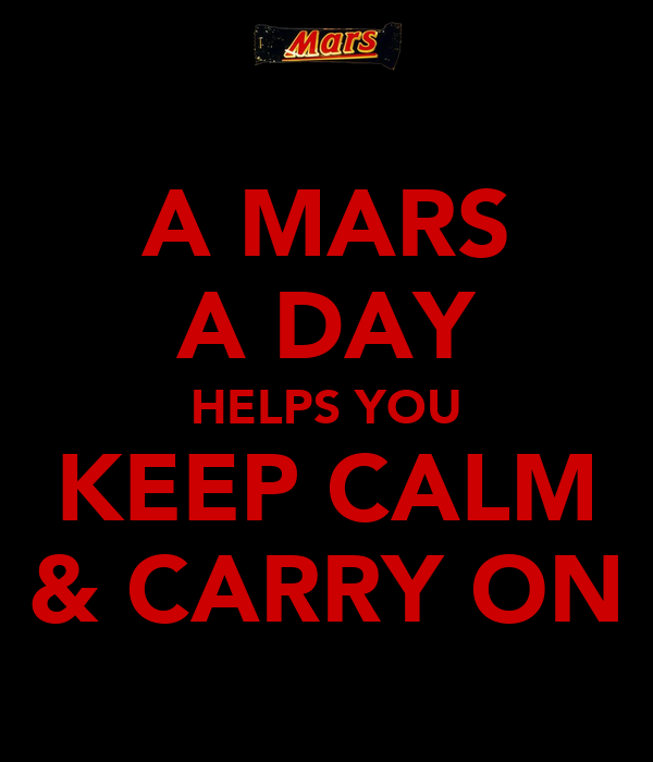 A MARS A DAY HELPS YOU KEEP CALM & CARRY ON