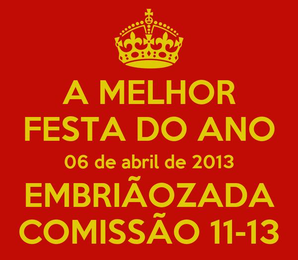A MELHOR FESTA DO ANO 06 de abril de 2013 EMBRIÃOZADA COMISSÃO 11-13