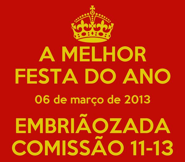 A MELHOR FESTA DO ANO 06 de março de 2013 EMBRIÃOZADA COMISSÃO 11-13