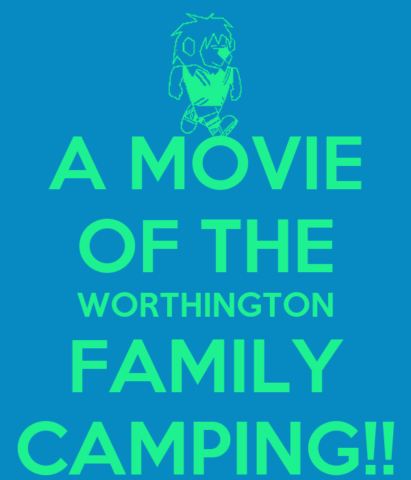 A MOVIE OF THE WORTHINGTON FAMILY CAMPING!!