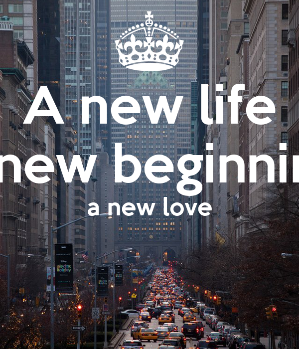 A new life a new beginning a new love