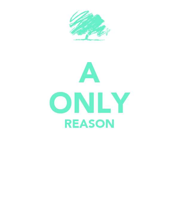 A ONLY REASON