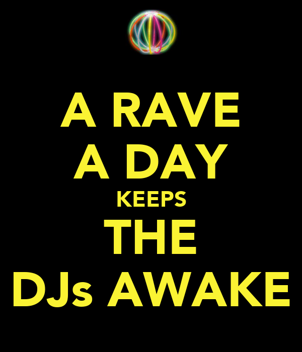 A RAVE A DAY KEEPS THE DJs AWAKE