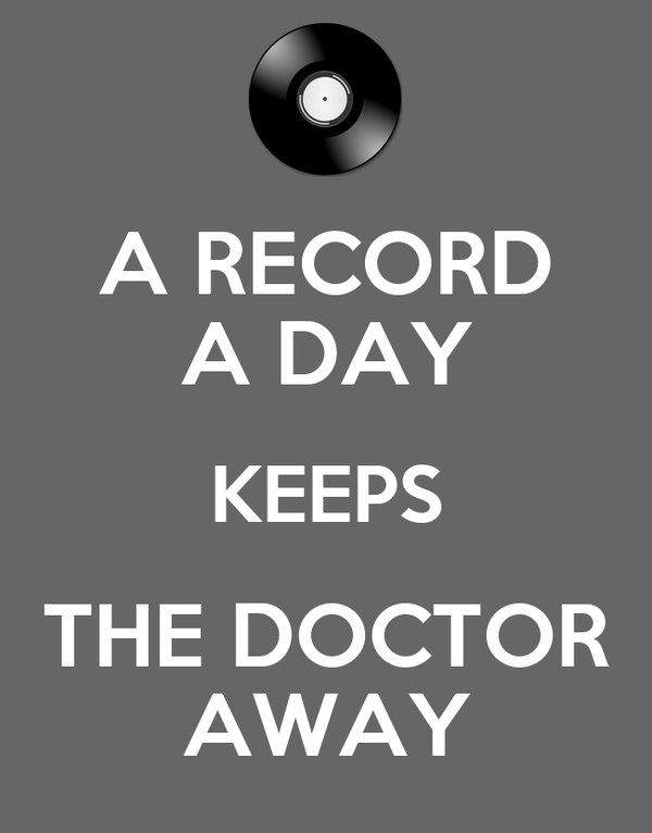 A RECORD A DAY KEEPS THE DOCTOR AWAY