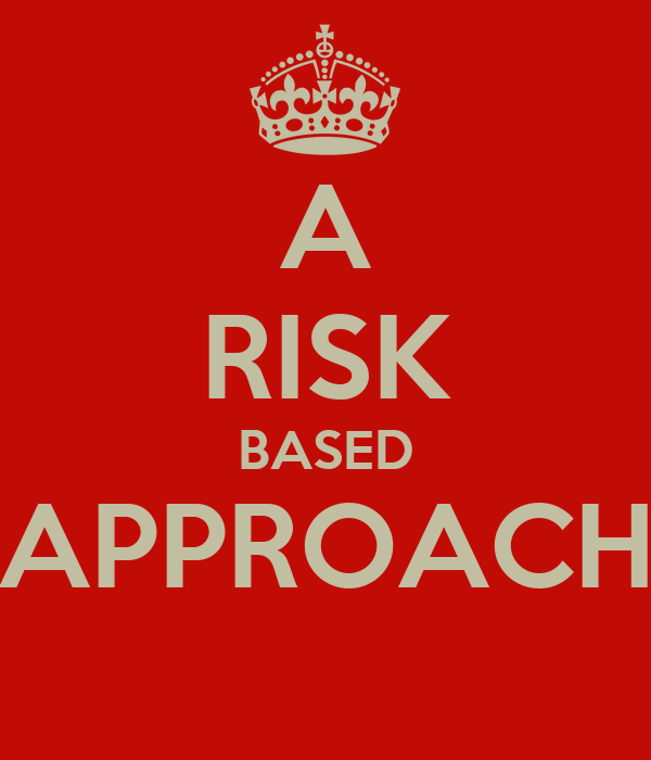 A RISK BASED APPROACH