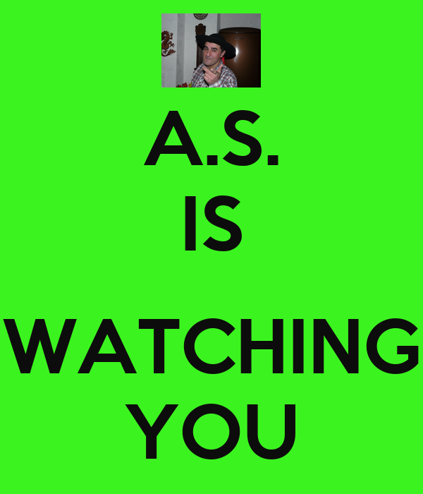 A.S. IS  WATCHING YOU
