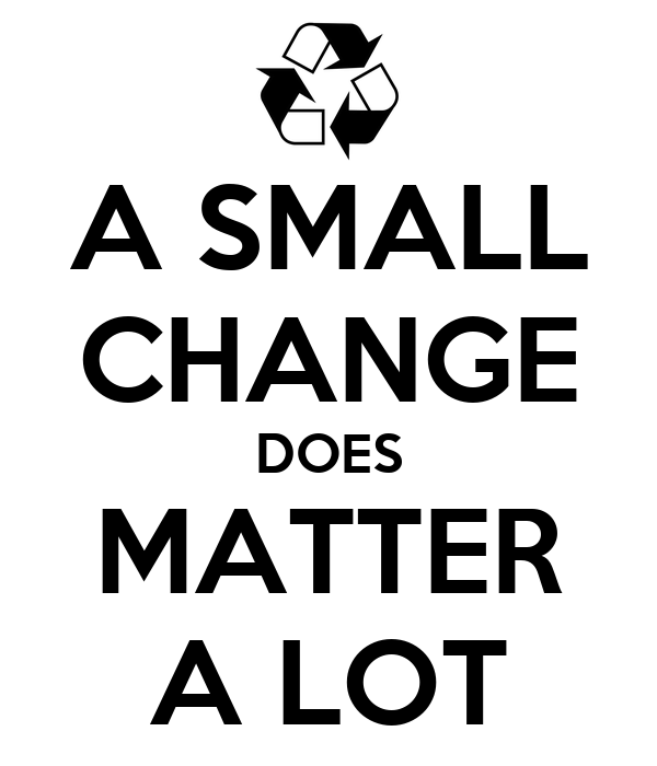 A SMALL CHANGE DOES MATTER A LOT