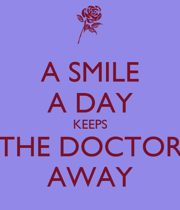 A SMILE A DAY KEEPS THE DOCTOR AWAY