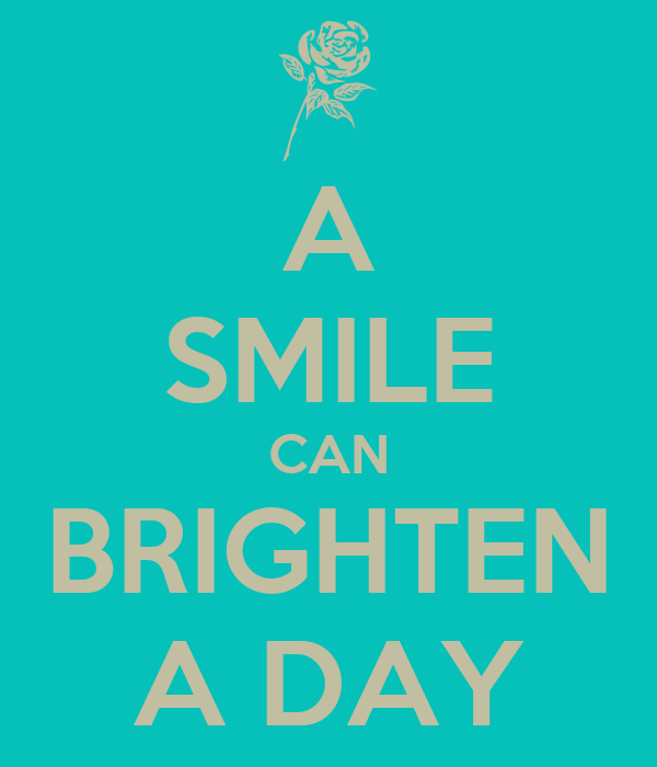 A SMILE CAN BRIGHTEN A DAY