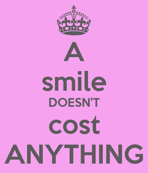 A smile DOESN'T cost ANYTHING
