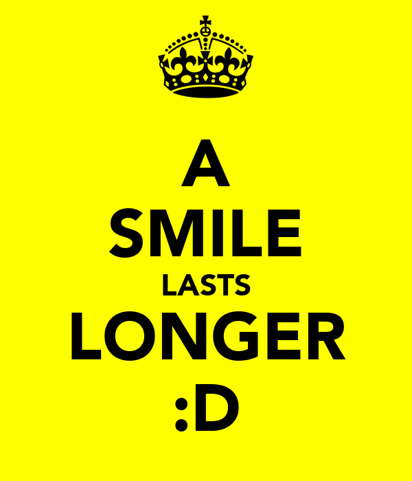 A SMILE LASTS LONGER :D
