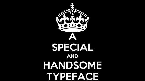 A SPECIAL AND HANDSOME TYPEFACE