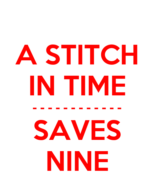 a stitch in time save nine A stitch in time saves nine synopsis: timely action is very important in life an action, however, small may be taken at the right time can help us in avoiding any serious or.