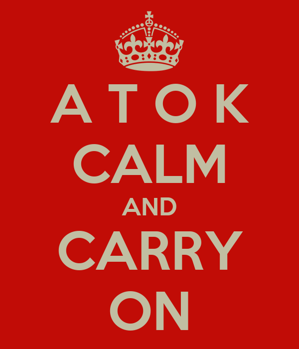 A T O K CALM AND CARRY ON