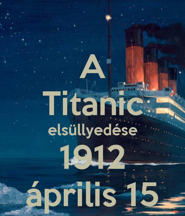 A Titanic elsüllyedése 1912 április 15
