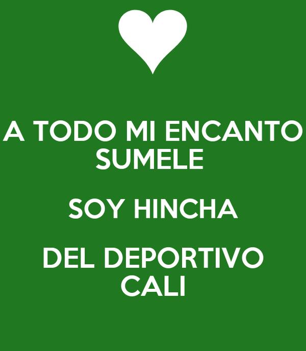 A Todo Mi Encanto Sumele Soy Hincha Del Deportivo Cali Poster Jaos Keep Calm O Matic