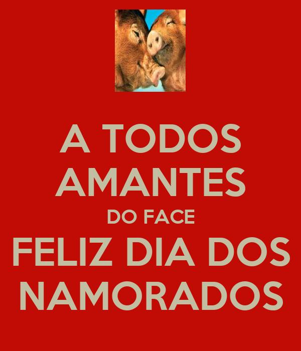 A TODOS AMANTES DO FACE FELIZ DIA DOS NAMORADOS