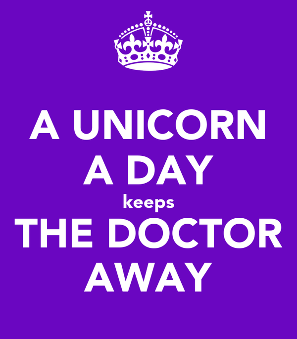A UNICORN A DAY keeps THE DOCTOR AWAY