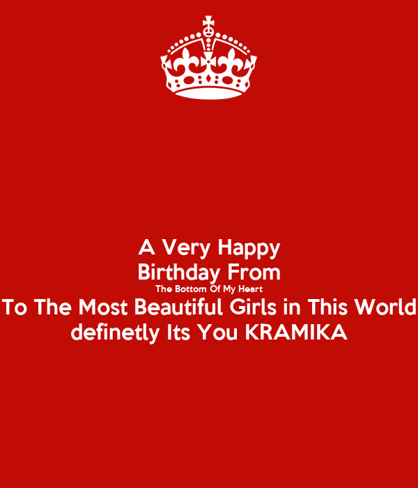 A Very Happy Birthday From The Bottom Of My Heart To The Most Beautiful Girls in This World definetly Its You KRAMIKA