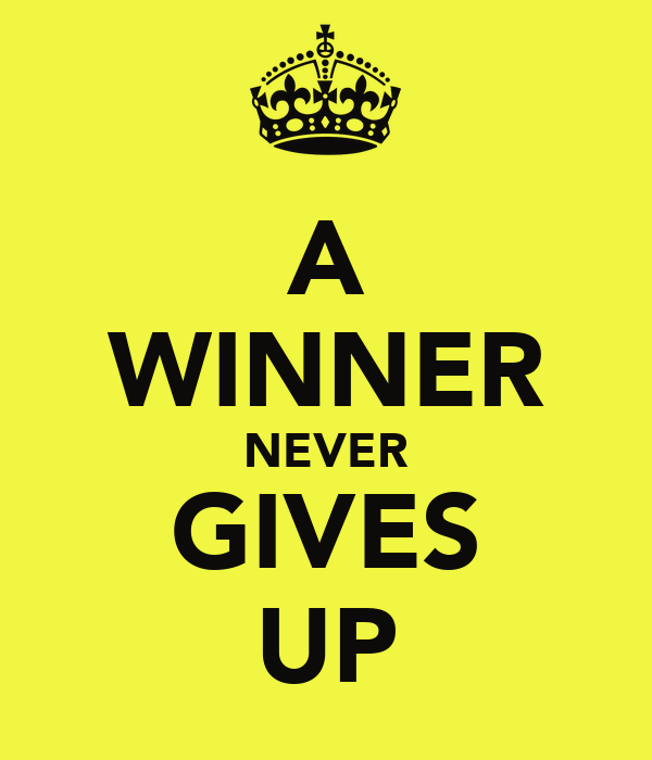 A WINNER NEVER GIVES UP