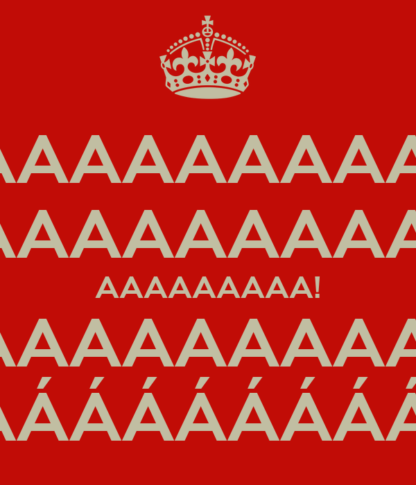 AAAAAAAAA! AAAAAAAAA! AAAAAAAAA! AAAAAAAAA! ÁÁÁÁÁÁÁÁÁ!