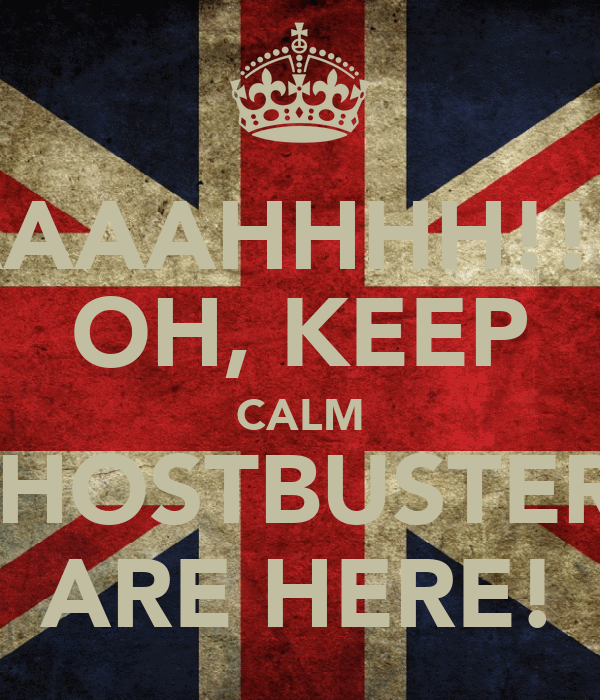 AAAAAAHHHH!!!!!!! OH, KEEP CALM GHOSTBUSTERS ARE HERE!