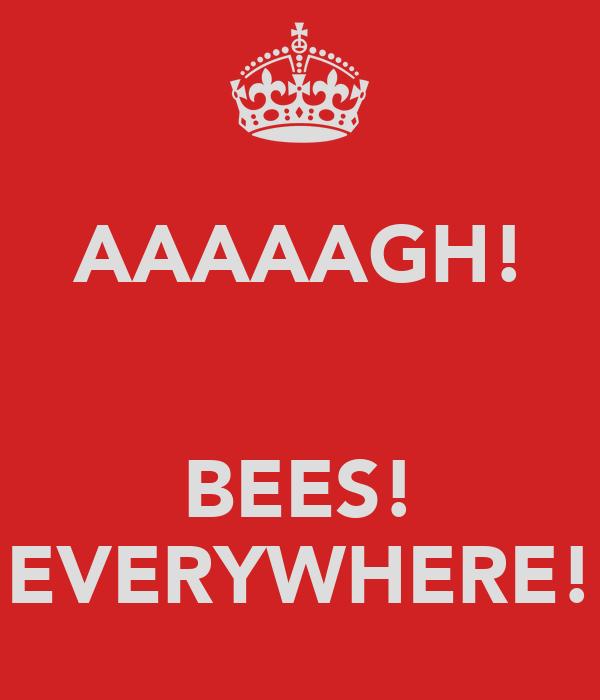 AAAAAGH!   BEES! EVERYWHERE!