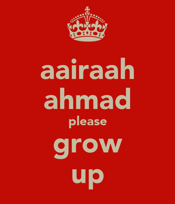 aairaah ahmad please grow up
