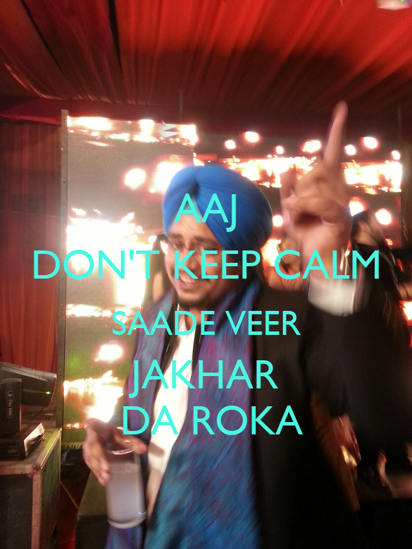 AAJ DON'T KEEP CALM SAADE VEER JAKHAR  DA ROKA