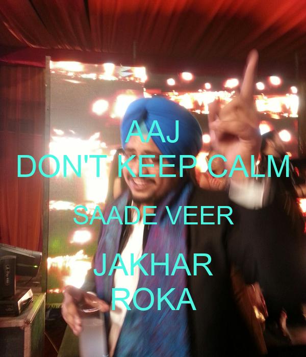 AAJ DON'T KEEP CALM SAADE VEER JAKHAR ROKA