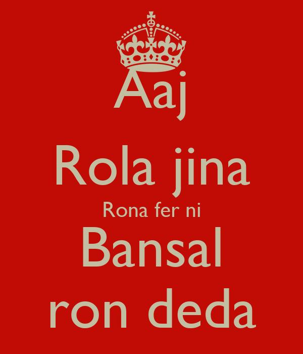 Aaj Rola jina Rona fer ni Bansal ron deda