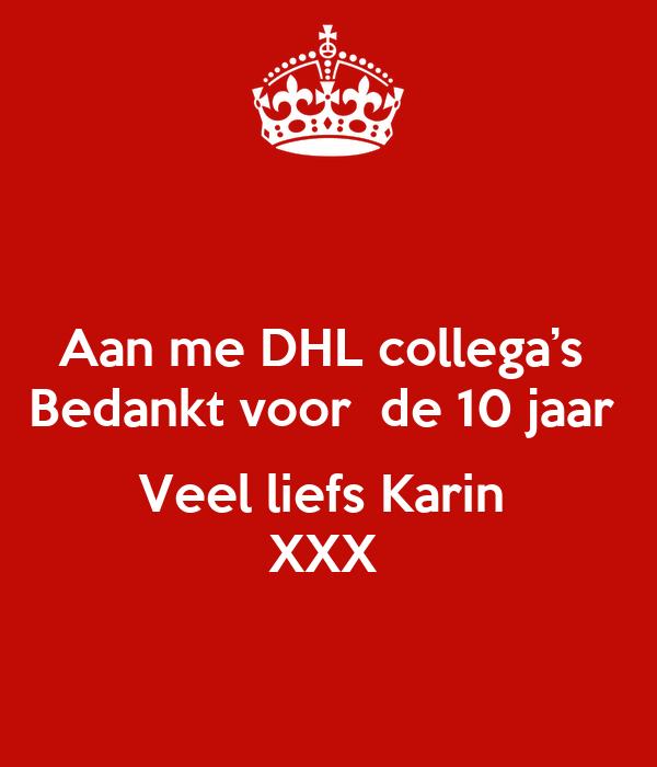 Aan me DHL collega's  Bedankt voor  de 10 jaar   Veel liefs Karin  XXX