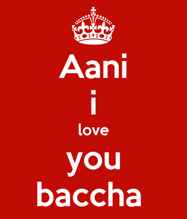 Aani i love you baccha