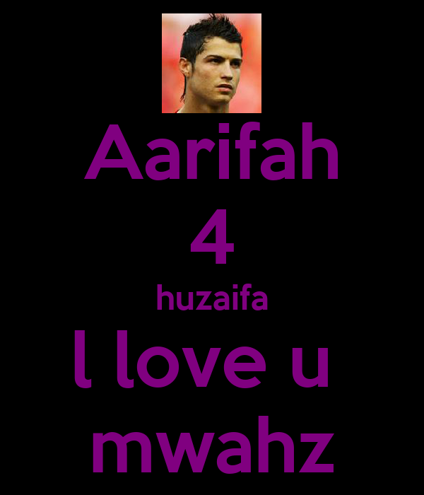 Aarifah 4 huzaifa l love u  mwahz