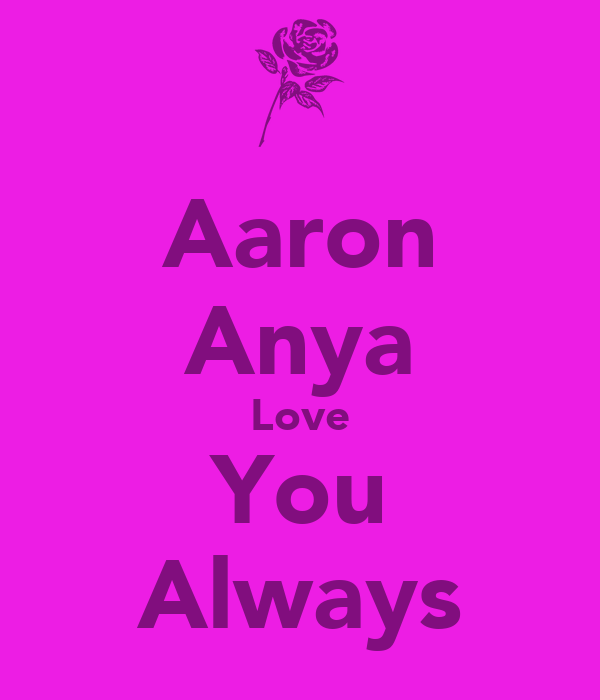 Aaron Anya Love You Always