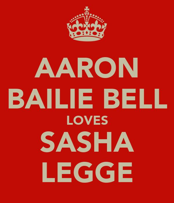 AARON BAILIE BELL LOVES SASHA LEGGE