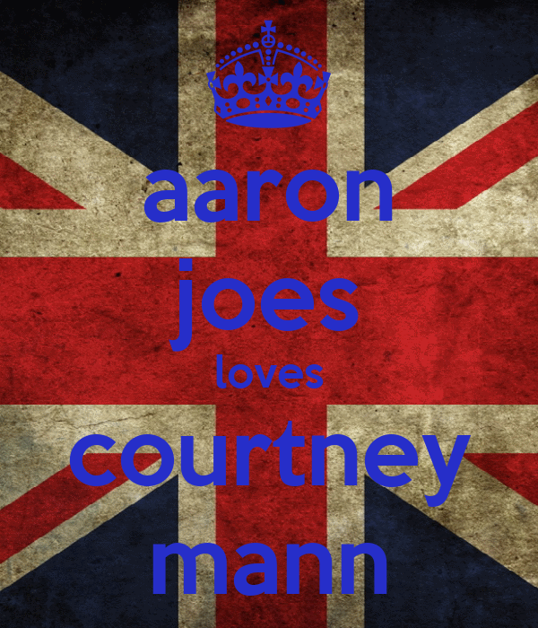 aaron joes loves courtney mann
