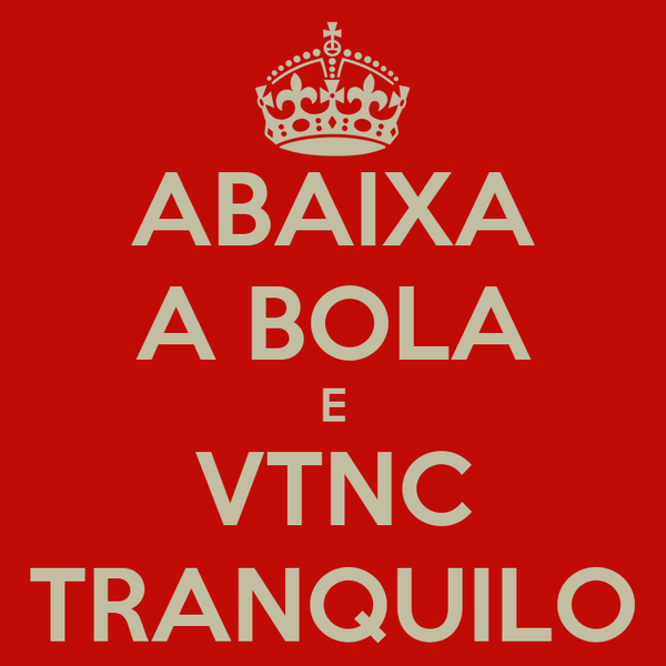 ABAIXA A BOLA E VTNC TRANQUILO