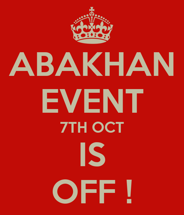 ABAKHAN EVENT 7TH OCT IS OFF !