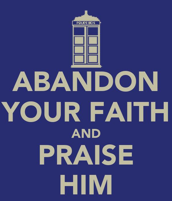 ABANDON YOUR FAITH AND PRAISE HIM