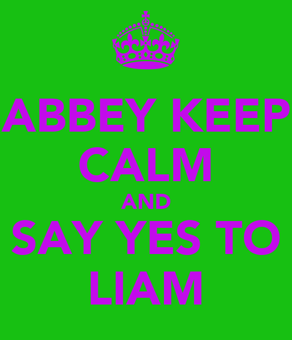 ABBEY KEEP CALM AND SAY YES TO LIAM