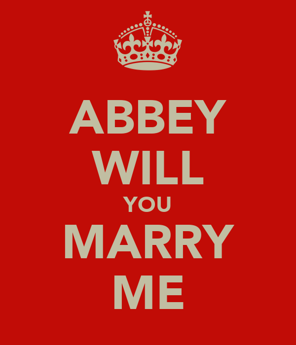 ABBEY WILL YOU MARRY ME